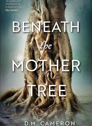 Beneath the Mother Tree – DM Cameron