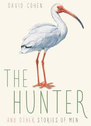 The Hunter (and Other Stories of Men) – David Cohen