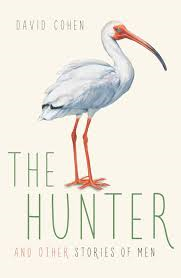 The Hunter (and Other Stories of Men) - David Cohen