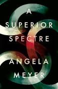 A Superior Spectre – Angela Meyer