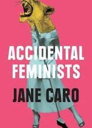 Accidental Feminists – Jane Caro