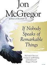 If Nobody Speaks of Remarkable Things – Jon McGregor