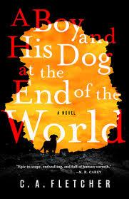 A Boy and His Dog at the End of the World – C.A. Fletcher