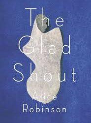 The Glad Shout – Alice Robinson