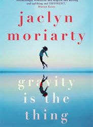 Gravity is the Thing – Jaclyn Moriarty