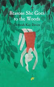 Reasons She Goes to the Woods – Deborah Kay Davies