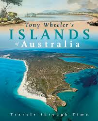 Islands of Australia: Travels Through Time - Tony Wheeler