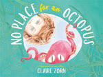 No Place for an Octopus – Claire Zorn