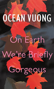 On Earth We're Briefly Gorgeous – Ocean Vuong