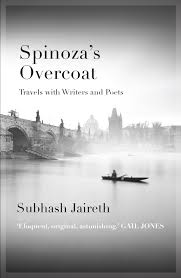 Spinoza's Overcoat: Travels with Writers and Poets – Subhash Jaireth