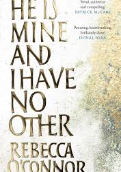 He is Mine and I Have No Other – Rebecca O'Connor