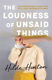 The Loudness of Unsaid Things – Hilde Hinton