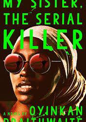 My Sister, The Serial Killer – Oyinkan Braithwaite