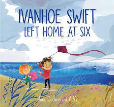 Ivanhoe Swift Left Home at Six – Jane Godwin