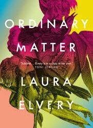 Ordinary Matter – Laura Elvery