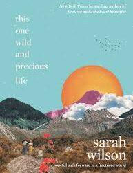 This One Wild and Precious Life – Sarah Wilson