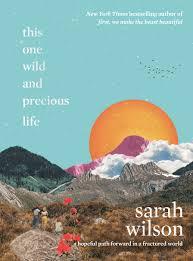 This One Wild and Precious Life - Sarah Wilson