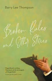 Broken Rules and Other Stories – Barry Lee Thompson