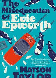 The Miseducation of Evie Epworth – Matson Taylor