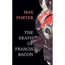 The Death of Francis Bacon – Max Porter